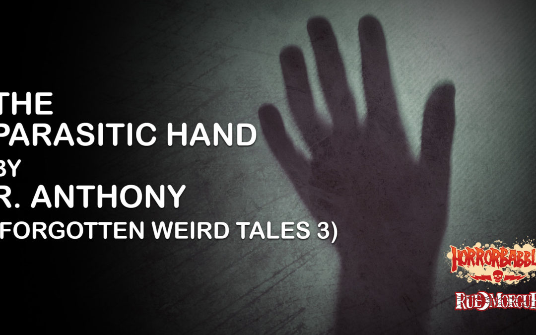 """HorrorBabble's Forgotten Weird Tales III Concludes With """"The Parasitic Hand"""""""
